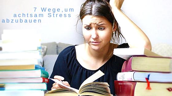 Achtsam Stress abbauen