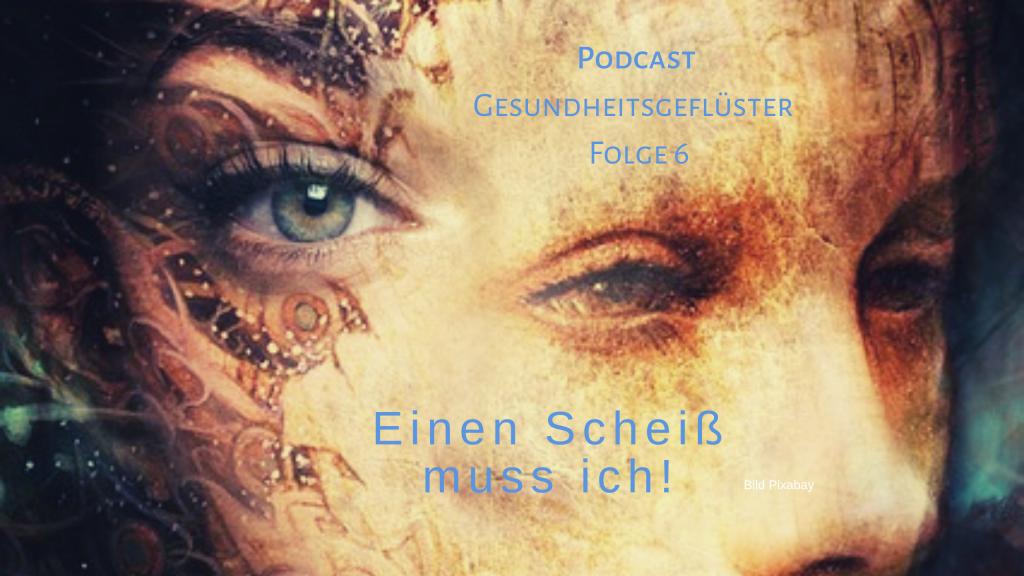 #6 Gesundheitsgeflüster der Podcast Einen Scheiß muss ich!