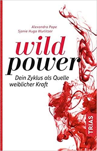 wild power Dein Zyklus als Quelle weiblicher Kraft