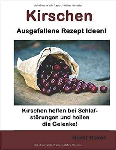 Kirschen Ausgefallene Rezept Ideen!
