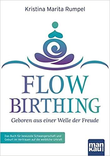 Flow Birthing Geboren aus einer Welle der Freude Geburtskultur