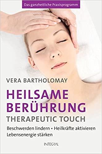 Heilsame Berührungen - Therapeutic Touch